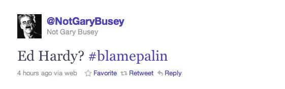 Ed Hardy? #blamepalin