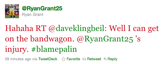 Hahaha RT @daveklingbeil: Well I can get on the bandwagon. @RyanGrant25 's injury. #blamepalin